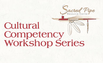 Cultural Competency Workshop Series by Sacred Pipe Resource Center